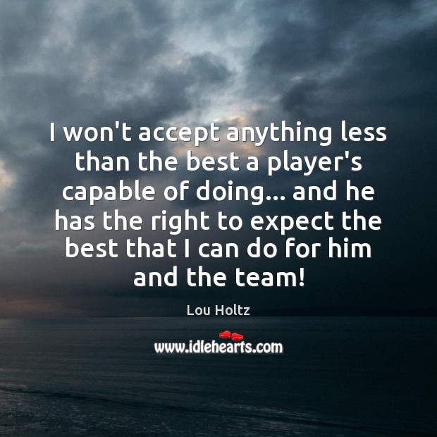 I won't accept anything less than the best a player's capable of Lou Holtz Picture Quote
