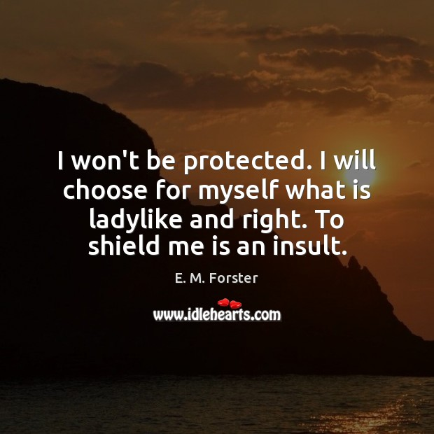 I won't be protected. I will choose for myself what is ladylike Insult Quotes Image