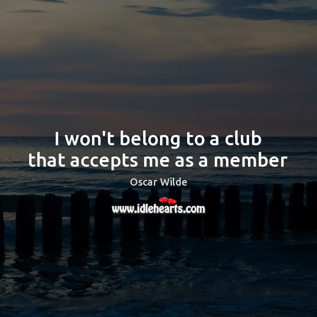 Image, I won't belong to a club that accepts me as a member