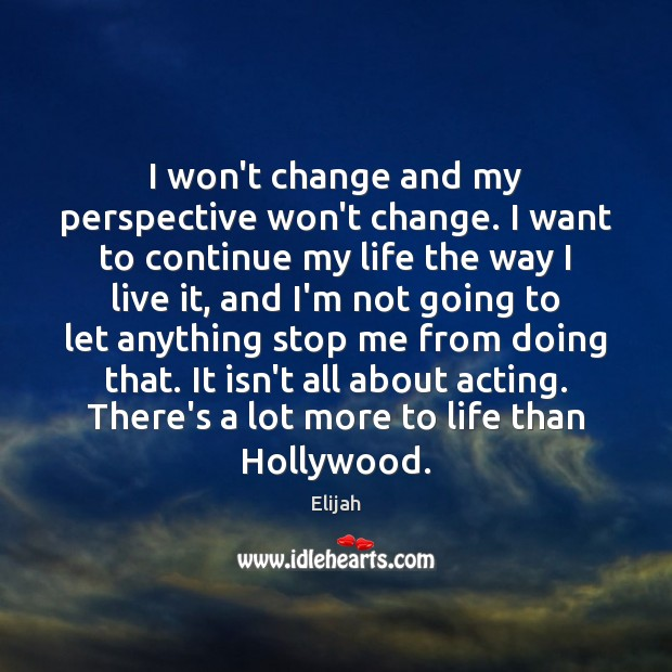 I won't change and my perspective won't change. I want to continue Image
