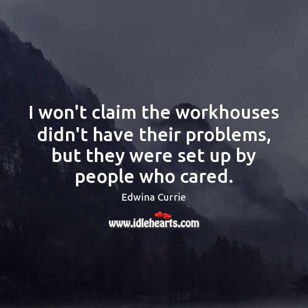 I won't claim the workhouses didn't have their problems, but they were Image