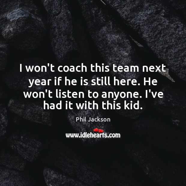 Image, I won't coach this team next year if he is still here.