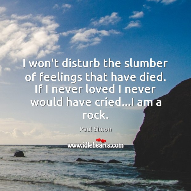 I won't disturb the slumber of feelings that have died. If I Paul Simon Picture Quote