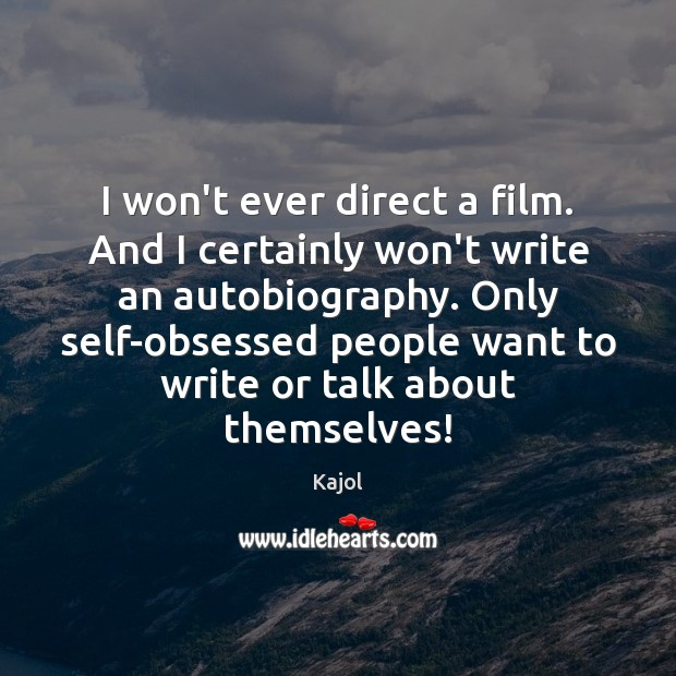I won't ever direct a film. And I certainly won't write an Image