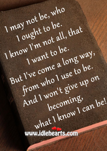 I Won't Give Up On Becoming, What I Know I Can Be!