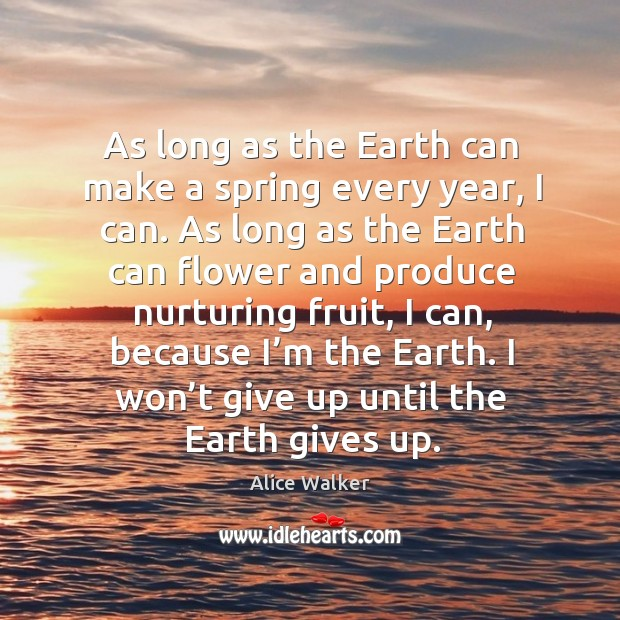 I won't give up until the earth gives up. Image