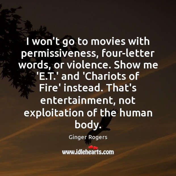 I won't go to movies with permissiveness, four-letter words, or violence. Show Ginger Rogers Picture Quote
