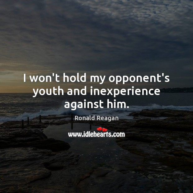 Image, I won't hold my opponent's youth and inexperience against him.