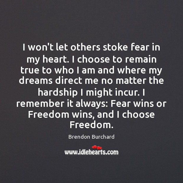 I won't let others stoke fear in my heart. I choose to Image