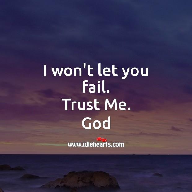 I won't let you fail. Trust Me. Faith Quotes Image