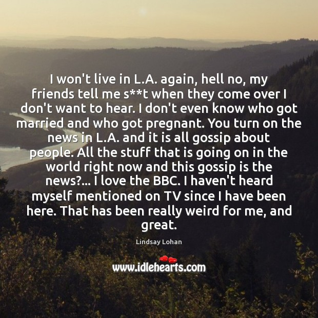 I won't live in L.A. again, hell no, my friends tell Lindsay Lohan Picture Quote
