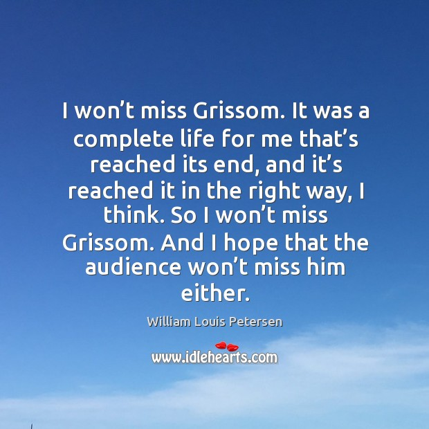 I won't miss grissom. It was a complete life for me that's reached its end Image