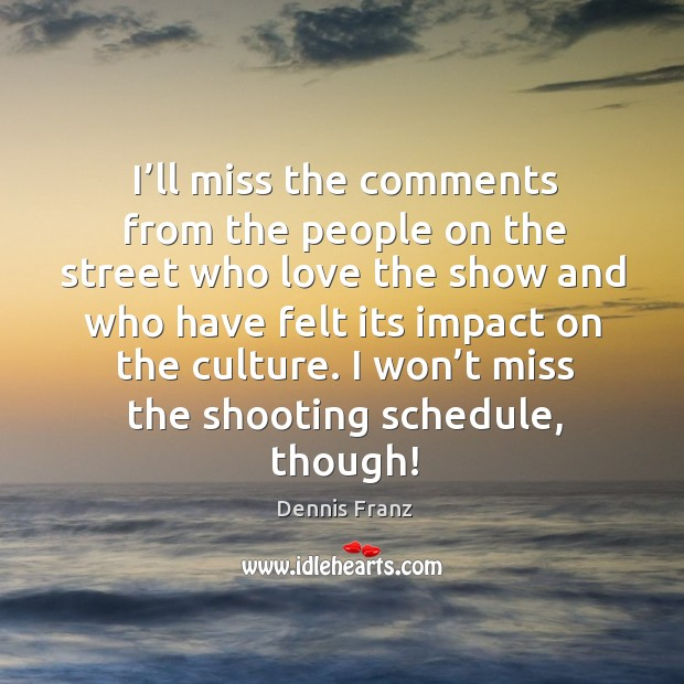 I won't miss the shooting schedule, though! Image