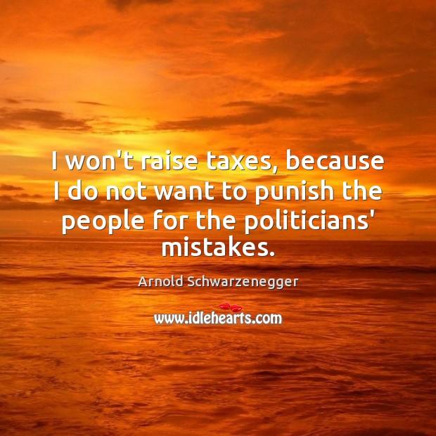 I won't raise taxes, because I do not want to punish the Image