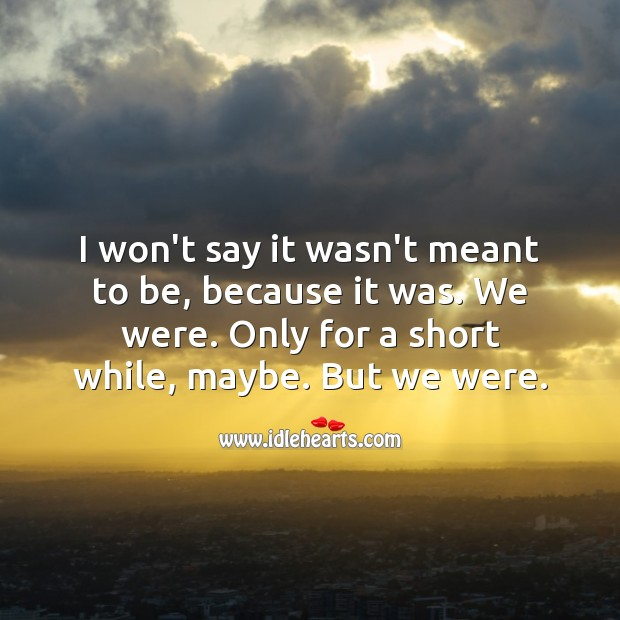 I won't say it wasn't meant to be, because it was. Heart Touching Love Quotes Image