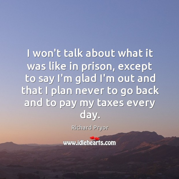 I won't talk about what it was like in prison, except to Richard Pryor Picture Quote