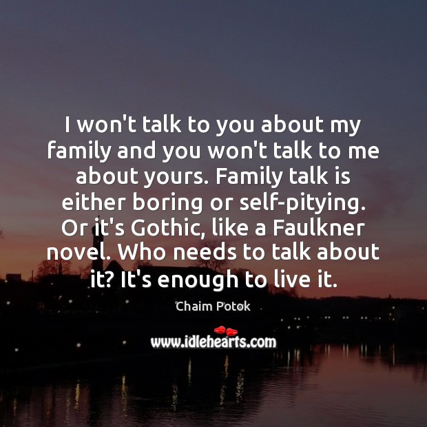 I won't talk to you about my family and you won't talk Chaim Potok Picture Quote
