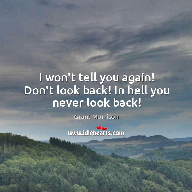 I won't tell you again! Don't look back! In hell you never look back! Never Look Back Quotes Image