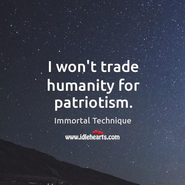 I won't trade humanity for patriotism. Image