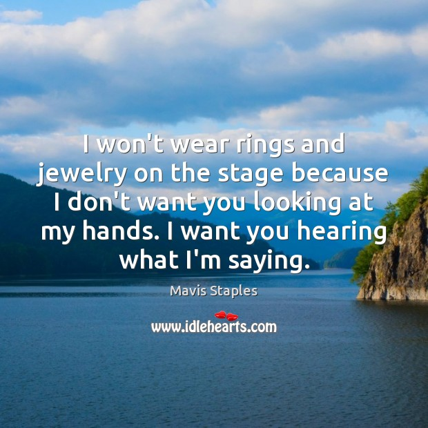 I won't wear rings and jewelry on the stage because I don't Image