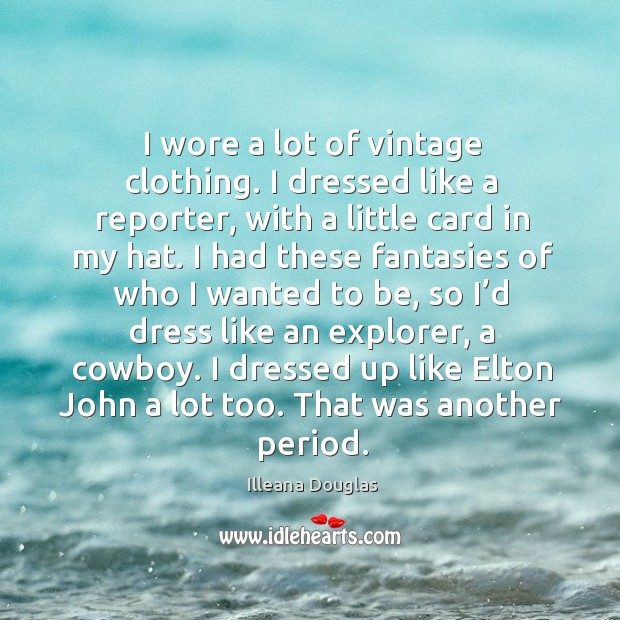 I wore a lot of vintage clothing. I dressed like a reporter, with a little card in my hat. Image