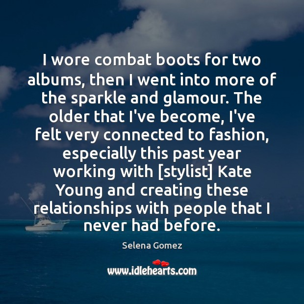 I wore combat boots for two albums, then I went into more Selena Gomez Picture Quote