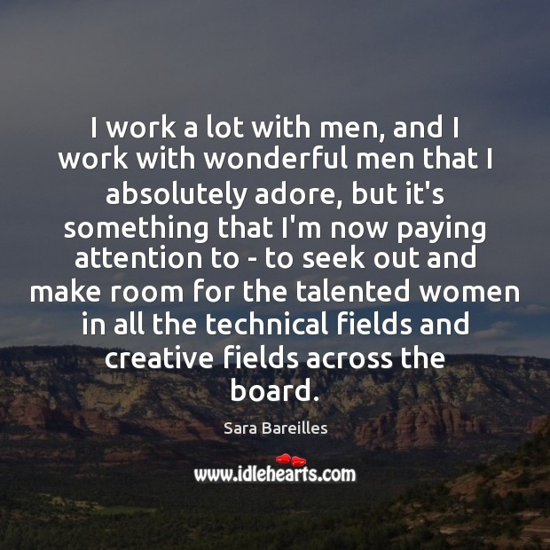 I work a lot with men, and I work with wonderful men Sara Bareilles Picture Quote