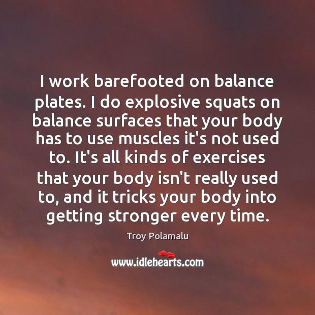 I work barefooted on balance plates. I do explosive squats on balance Troy Polamalu Picture Quote