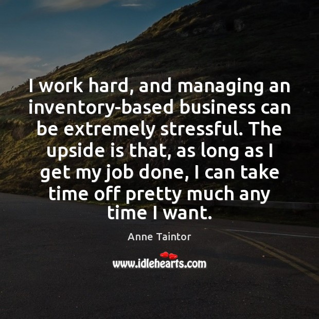 Image, I work hard, and managing an inventory-based business can be extremely stressful.