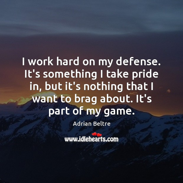 Image, I work hard on my defense. It's something I take pride in,
