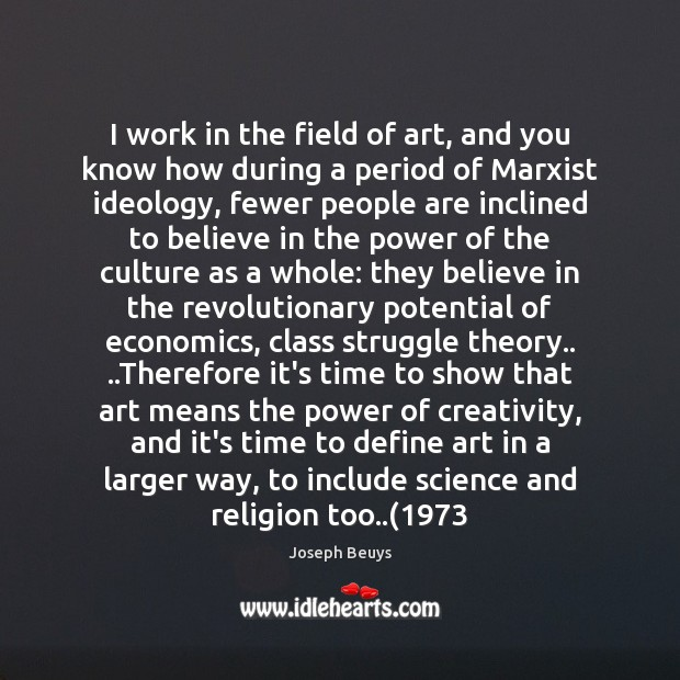 I work in the field of art, and you know how during Joseph Beuys Picture Quote