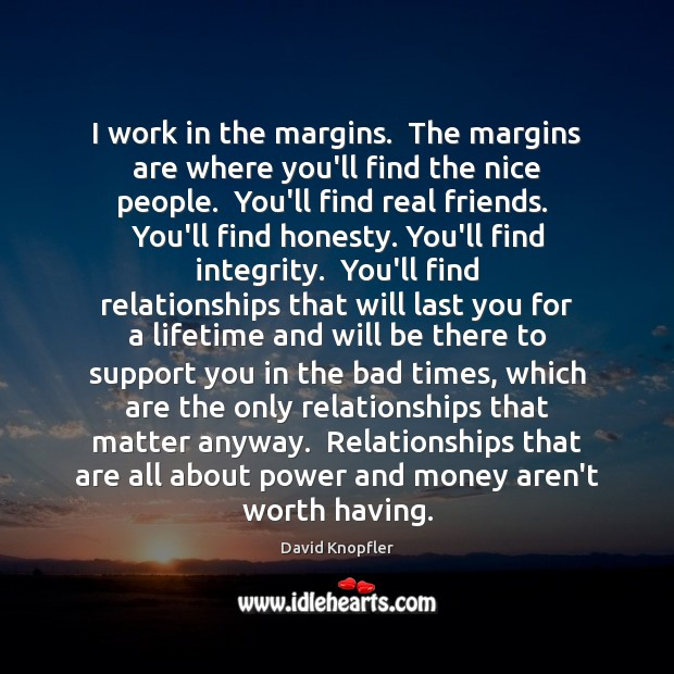 I work in the margins.  The margins are where you'll find the Real Friends Quotes Image
