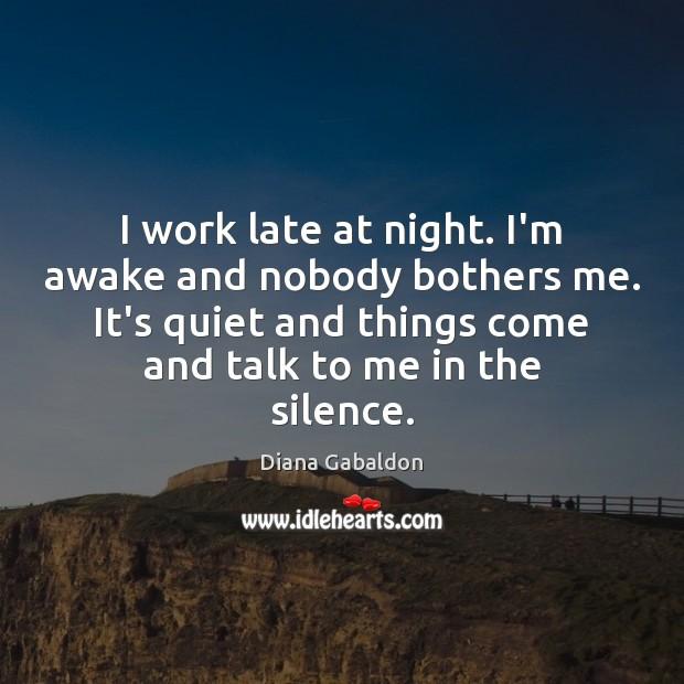 Image, I work late at night. I'm awake and nobody bothers me. It's