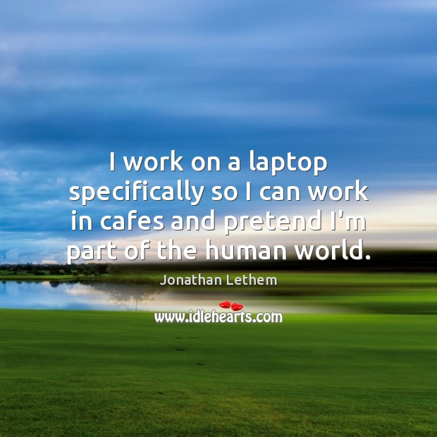 Image, I work on a laptop specifically so I can work in cafes