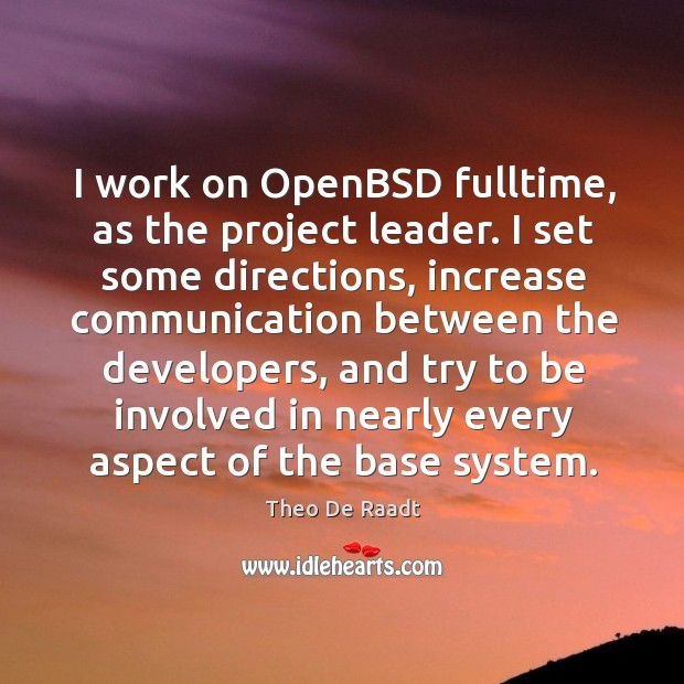 I work on openbsd fulltime, as the project leader. Theo De Raadt Picture Quote