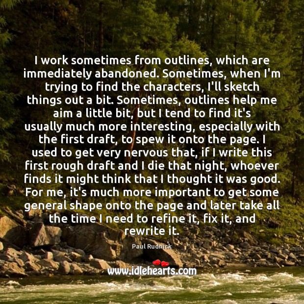 I work sometimes from outlines, which are immediately abandoned. Sometimes, when I'm Paul Rudnick Picture Quote