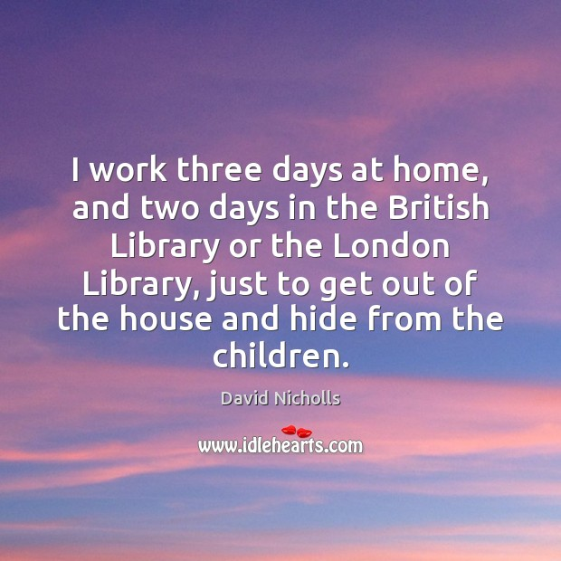 Image, I work three days at home, and two days in the British