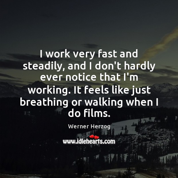 I work very fast and steadily, and I don't hardly ever notice Image