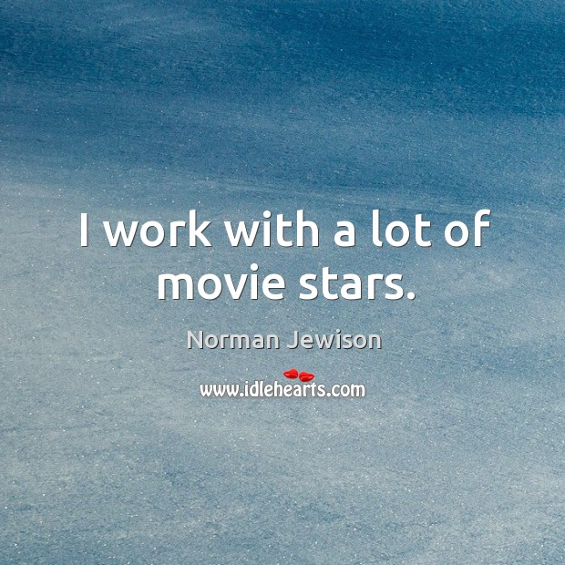 Image, I work with a lot of movie stars.