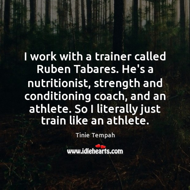 Image, I work with a trainer called Ruben Tabares. He's a nutritionist, strength