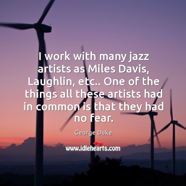 I work with many jazz artists as Miles Davis, Laughlin, etc.. One Image