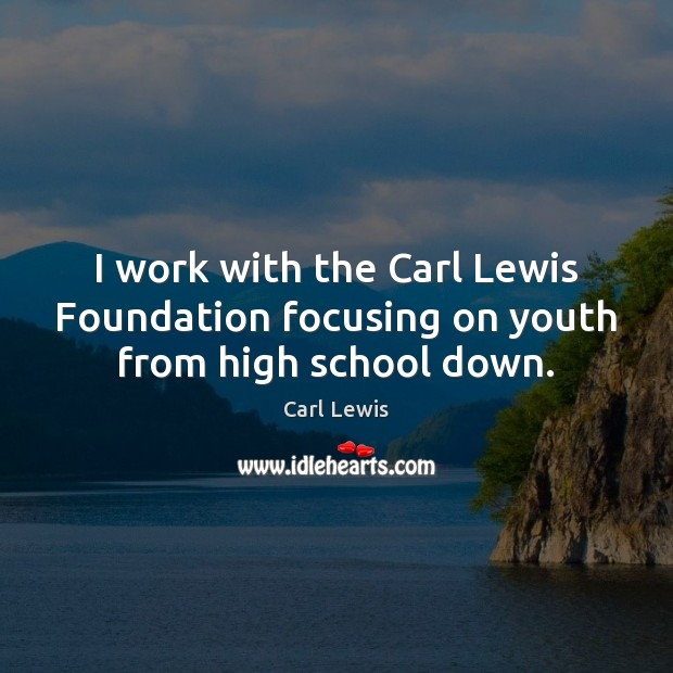 I work with the Carl Lewis Foundation focusing on youth from high school down. Image