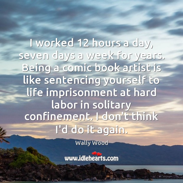 I worked 12 hours a day, seven days a week for years. Being Image