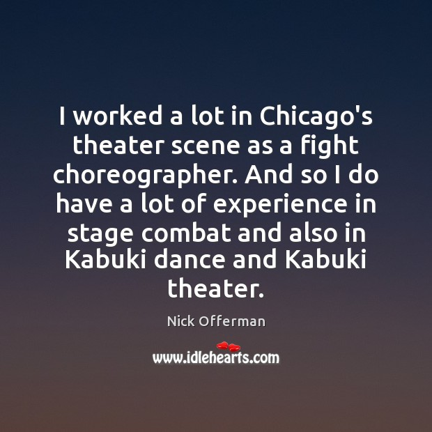 I worked a lot in Chicago's theater scene as a fight choreographer. Nick Offerman Picture Quote