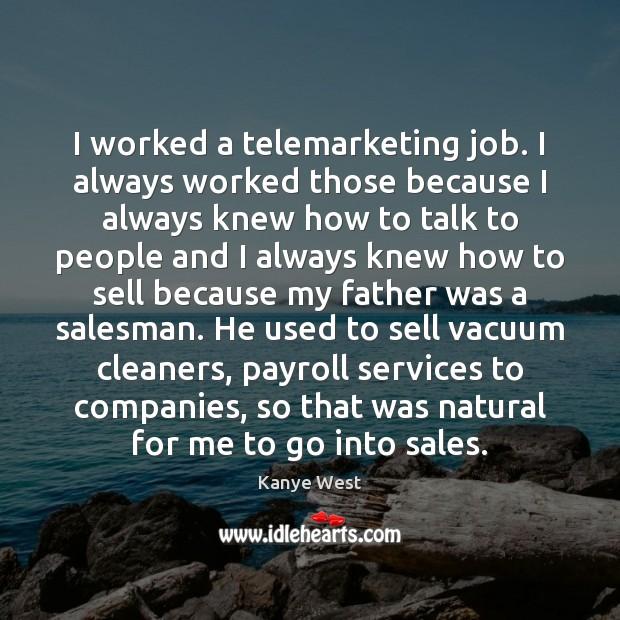 Image, I worked a telemarketing job. I always worked those because I always