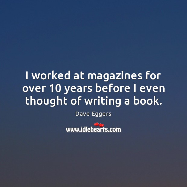 Image, I worked at magazines for over 10 years before I even thought of writing a book.