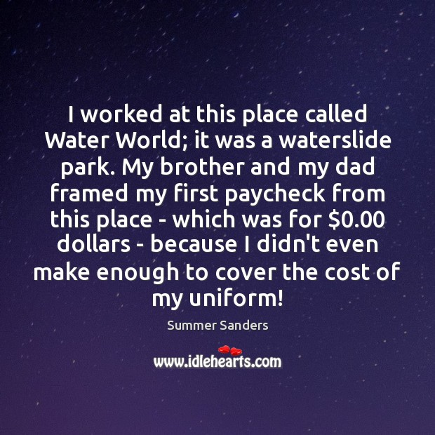 I worked at this place called Water World; it was a waterslide Image