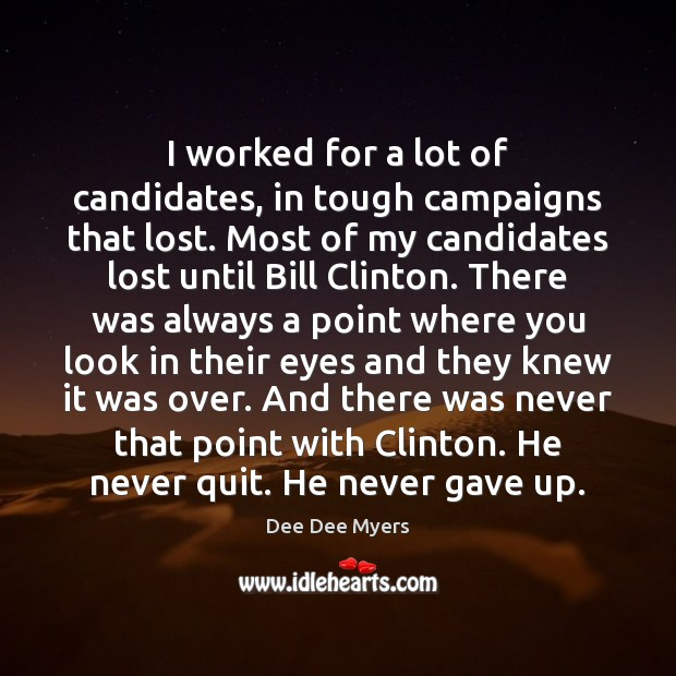 I worked for a lot of candidates, in tough campaigns that lost. Image