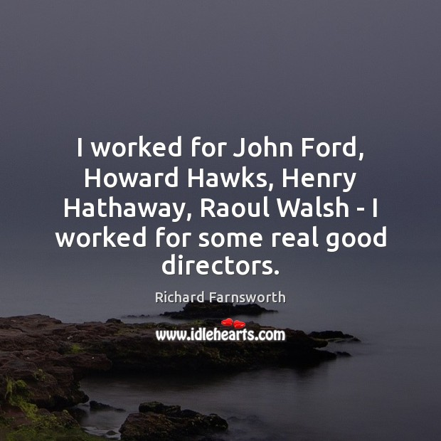 I worked for John Ford, Howard Hawks, Henry Hathaway, Raoul Walsh – Image
