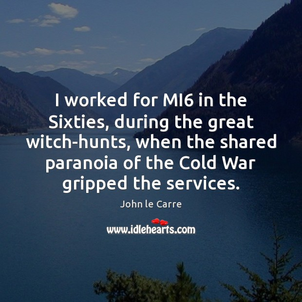 I worked for MI6 in the Sixties, during the great witch-hunts, when Image